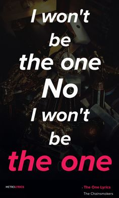 The Chainsmokers - The One Lyrics and Quotes Down and down we go We'll torch this place we know Before one of us takes a chance And breaks this, I won't be the one No, I won't be the one #TheChainsmokers #TheOne #Quotes #lyricQuotes #music #lyrics