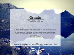 Oracle Fusion Financials Cloud Service: General Ledger 2016 Implementation Essentials Exam Code #1Z1_333