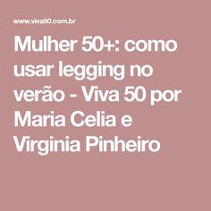 Mulher 50+: como usar legging no verão - Viva 50 por Maria Celia e Virginia Pinheiro