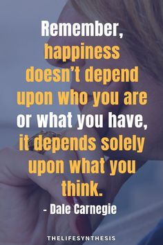 """""""Remember, happiness doesnt depend upon who you are or what you have, it depends solely upon what you think.""""- A wonderful inspirational quote from the father of Self development, Dale Carnegie  #dalecarnegiequotes"""