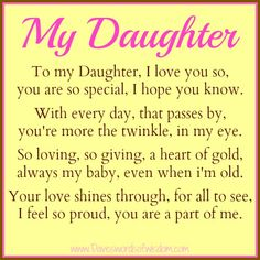 Encouraging Words For My Daughter | To My Daughter, I love you so, you are so special, I hope you know.