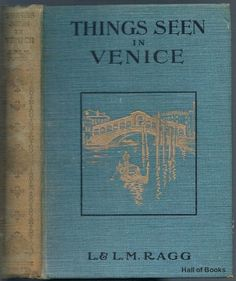 Things Seen In Venice, Lonsdale Ragg and Laura M. Ragg