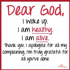 Even though I hurt everyday I wake, thank u for letting me get up. :)