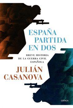 España partida en dos : breve historia de la Guerra Civil española / Julián Casanova Edición 1ª ed Publicación Barcelona : Crítica, 2013