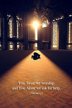 Thee (alone) we worship; Thee (alone) we ask for help  [1:5]