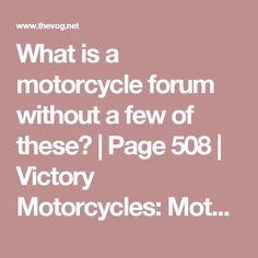 What is a motorcycle forum without a few of these? | Page 508 | Victory Motorcycles: Motorcycle Forums