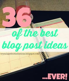 36 Of The Best Blog Post Ideas.. EVER! - Best Intentions