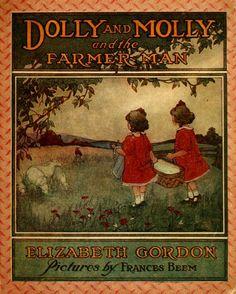 """""""Dolly & Molly & The Farmer Man"""" By Elizabeth Gordon (1914)"""
