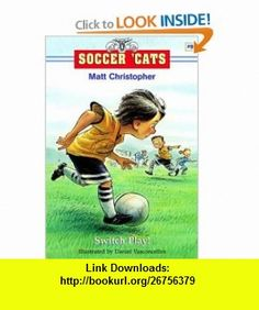 Soccer Cats Switch Play! (9780316738071) Matt Christopher, Daniel Vasconcellos , ISBN-10: 0316738077  , ISBN-13: 978-0316738071 ,  , tutorials , pdf , ebook , torrent , downloads , rapidshare , filesonic , hotfile , megaupload , fileserve
