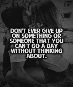 Don't ever give up on something or someone that you can't go a day without thinking about love love quotes love quotes and sayings love image quotes Cute Couple Quotes, Quotes For Him, Be Yourself Quotes, Quotes To Live By, Me Quotes, Qoutes, Spouse Quotes, Girlfriend Quotes, Strong Quotes