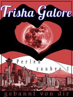 Trisha Galore: Gebannt von dir - Perlenzauber-Trilogie - Band 1