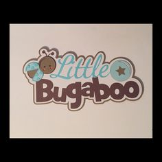 A personal favorite from my Etsy shop https://www.etsy.com/listing/266031914/little-bugaboo-title-premade-paper