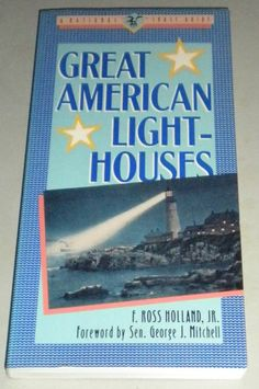 Great American Lighthouses - National Trust Guide Paperback – January 1, 1989  by F. Ross, Jr. Holland  ighthouses are increasingly endangered by modernization and abandonment. Simple steel skeletons are replacing the picturesque, conical towers, squat screw piles and Cape Cod styles so much a part of America's maritime history