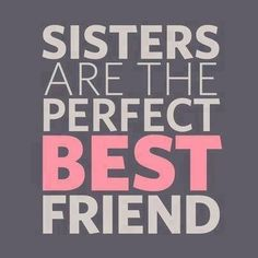 Yup, so true!! Sisters are for life!! Friends come & go..