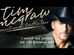 "Better Than I Used to Be -- Tim McGraw   ""But I'm learning who you've been  Ain't who you've got to be """