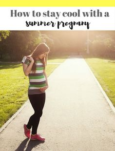 How to stay cool with a summer pregnancy - tips on cooling down and stay fresh when you're pregnant in the middle of summer - read this list if you're suffering!