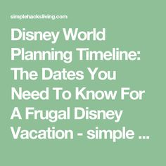 Disney World Planning Timeline: The Dates You Need To Know For A Frugal Disney Vacation - simple hacks living