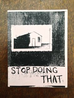 Stop Doing That Zine.  This is a fine art zine by PokerBrothers, $4.00