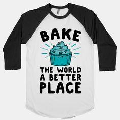 Bake The World A Better Place | T-Shirts, Tank Tops, Sweatshirts and Hoodies | HUMAN
