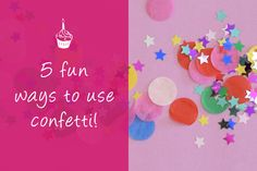 5 Ways to Use Confetti