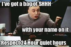 Meme Maker - I've got a bag of SHHH with your name on it Respect 24 Hour quiet hours