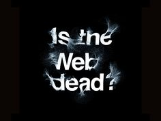 WIRED - The Web is Dead