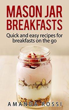 Mason Jar Breakfasts: Quick And Easy Recipes For Breakfasts On The Go (Mason Jar Meals Book 1) by Amanda Rossi, http://www.amazon.com/dp/B00O2JKNUM/ref=cm_sw_r_pi_dp_p8cmub0ZKAGNN