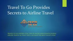 Travel To Go Provides Secrets to Airline Travel to help make visitors travel the best ever!
