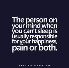 Quote Poster: The person on your mind when you can't sleep is usually responsible for your happiness, pain or both.