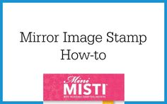 How to Use the Mirror Image Stamp with the MISTI