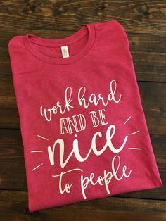 ~~Work Hard And Be Nice To People~~ This design is done on a soft style regular unisex fit short sleeve t-shirt. All color choices have a heather appearance. The design will be white.