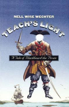 Teach's Light: A Tale of Blackbeard the Pirate (Chapel Hill Book) by Nell Wise Wechter, http://www.amazon.com/dp/0807847933/ref=cm_sw_r_pi_dp_-dnsqb1H5N7W5