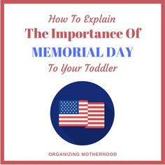 How To Explain The Importance Of Memorial Day To Your Toddler  http://www.organizingmotherhood.com