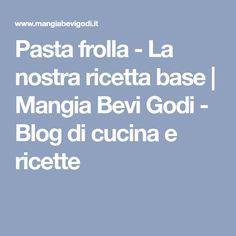 Pasta frolla - La nostra ricetta base   Mangia Bevi Godi - Blog di cucina e ricette