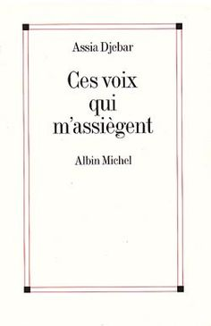 Ces voix qui m'assiègent... en marge de ma francophonie / Assia Djebar. -- Paris : Albin Michel, 1999 en http://absysnet.bbtk.ull.es/cgi-bin/abnetopac?TITN=530933