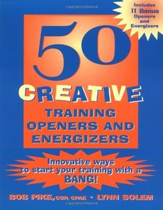 50 Creative Training Openers and Energizers by Bob Pike. Save 20 Off!. $36.10. Edition - 1. Publication: May 2000. Publisher: Pfeiffer; 1 edition (May 2000)