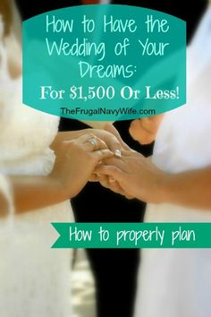How to Have the Wedding of Your Dreams for $1500 or LESS! The planning!