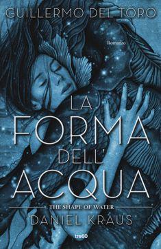 La forma dell'acqua, Guillermo del Toro e Daniel Kraus (TRE60 2018) a cura di Micol Borzatta