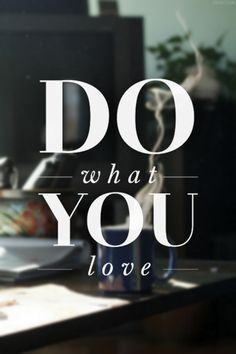 do what you love // <3