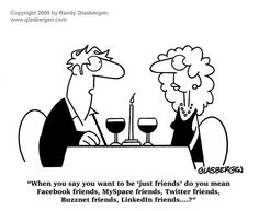 """When you say you want to be """"just friends"""" do you mean Facebook friends, MySpace friends, Twitter friends, Buzznet friends, LinkedIn friends...?"""