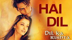 Hai Dil - Dil Ka Rishta | Arjun Rampal & Aishwarya Rai | Alka Yagnik & K...
