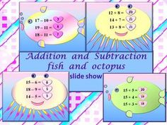 Addition and subtraction with fish and octopus- slide show  Addition and Subtraction to 30- fish and octopus This is a 20 slide PowerPoint presentation. This is a super fun and interactive slide show. When you click, the answer appears.  I've given you 2 slides to look at in the Download Preview. PPT animated presentation to use it in the classroom with any type of interactive board.