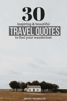 Travel quotes to fuel your wanderlust.