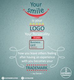 """""""Your smile is your logo. Your personality is your business card. How you leave others feeling after having an interaction with you become your trademark."""" ~Jay Danzie"""