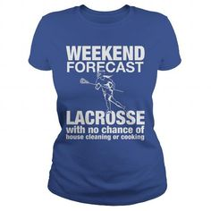 WEEKEND FORECAST LACROSSE WITH NO CHANCE OF HOUSE CLEANING OR COOKING T-Shirts, Hoodies (19.99$ ==► Order Here!)