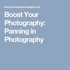 Boost Your Photography: Panning in Photography