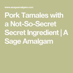 Pork Tamales with a Not-So-Secret Secret Ingredient | A Sage Amalgam