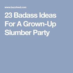 23 Badass Ideas For A Grown-Up Slumber Party