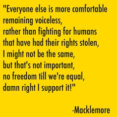 """""""Same Love"""" Macklemore and Ryan Lewis ft. Mary Lambert I love Love LOVE this song, its message is fierce! Rap Quotes, Lyric Quotes, Motivational Quotes, Mary Lambert, Words Can Hurt, Same Love, Sing To Me, Music Lyrics, Love Songs"""