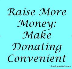 Raise More Money By Making Donating Convenient http://www.fundraiserhelp.com/make-donating-convenient.htm